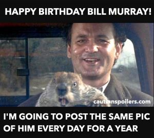 I'm going to post this every day for a whole year - groundhog day