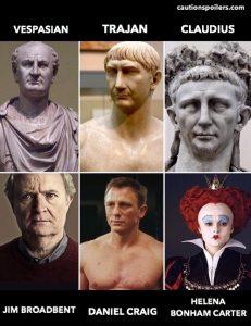 Vespasian / Jim Broadbent, Trajan / Daniel Craig, Claudius / Helena Bonham Carter