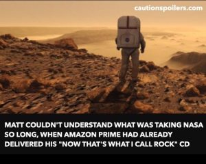 "Matt couldn't understand what was taking NASA so long, when Anazon Prime had already delivered his ""Now That's What I Call Rock"" CD"