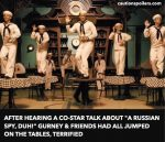 "After hearing a co-star talk about ""a Russian spy, duh!"" Gurney & friends jumped on the tables, terrified"