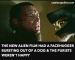 Thew new Alien film had a face hugger bursting out of a dog and the purists weren't happy