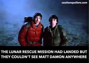 The lunar rescue mission had landed but they couldn't see Matt Damon anywhere