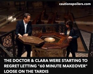 "The Doctor and Clara were starting to regret letting ""60 Minute Makeover"" loose on the Tardis"
