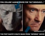 One of these is Dante's death mask and the other is Phil Collins' But Seriously album cover