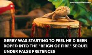 """Gerry was starting to feel he'd been roped into the """"Reign of Fire"""" sequel under false pretences"""