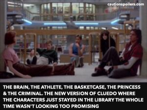 The Brain, the Athlete, the Basketcase, the Princess and the Criminal. The new version of Cluedo where they all just stayed in the library the whole time wasn't looking too promising