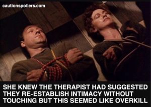 She knew the therapist had suggested they re-establish intimacy without touching but this seemed like overkill