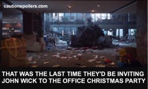 That was the last time they'd be inviting John Wick to the office Christmas party