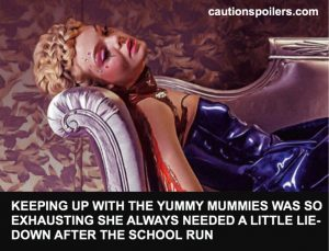 keeping up with the yummy mummies was so exhausting she always needed a little lieu down after the school run