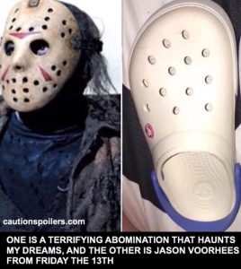 One is a terrifying abomination that haunts my dreams, and the other is Jason Voorhees from Friday the 13th