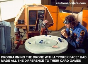 Programming the drone with a poker face had made all the difference to their card games