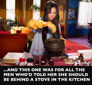 ...and this one was for all the men who'd told her she should be behind a stove in the kitchen